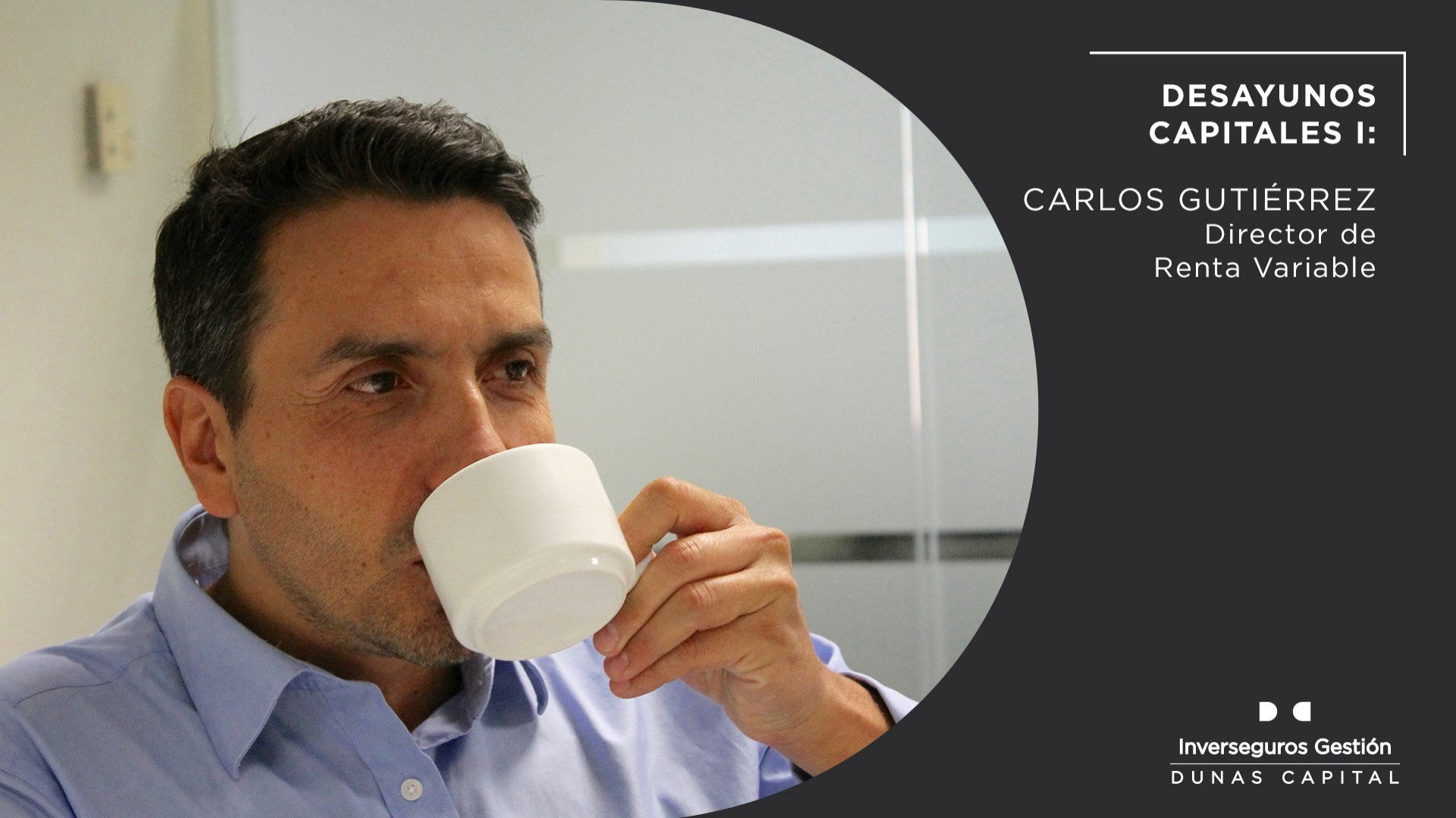 Desayunos Capitales II: Carlos Gutiérrez. Director de Renta Variable